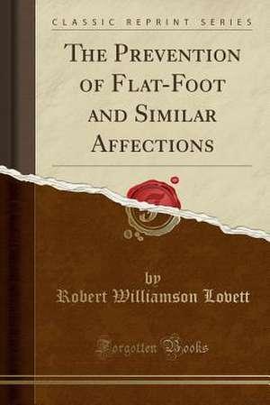 The Prevention of Flat-Foot and Similar Affections (Classic Reprint) de Robert Williamson Lovett