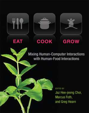 Eat, Cook, Grow – Mixing Human–Computer Interactions with Human–Food Interactions de Jaz Hee–jeong Choi