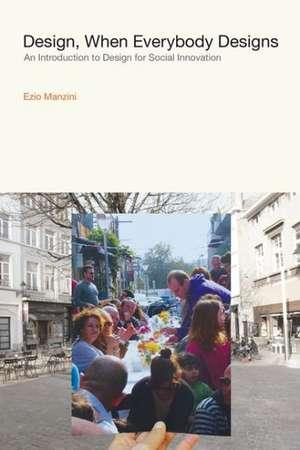 Design, When Everybody Designs – An Introduction to Design for Social Innovation de Ezio Manzini