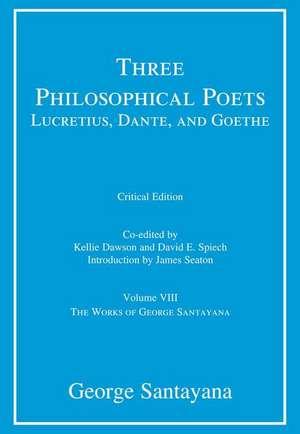 Three Philosophical Poets – Lucretius, Dante, and – Volume VIII de George Santayana