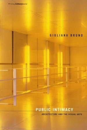Public Intimacy – Architecture and the Visual Arts de Giuliana Bruno