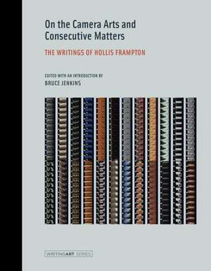 On the Camera Arts and Consecutive Matters – the Writings of Hollis Frampton de Hollis Frampton