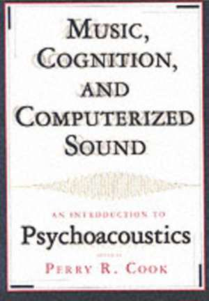 Music, Cognition & Computerized Sound – An Introduction to Psychoacoustics +CD de Perry R. Cook