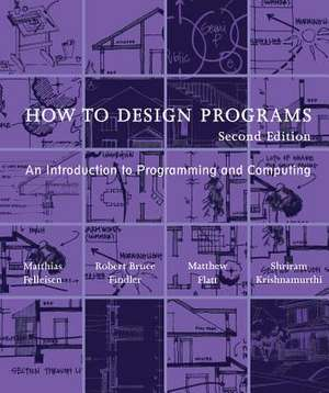 How to Design Programs – An Introduction to Programming and Computing 2e de Matthias Felleisen
