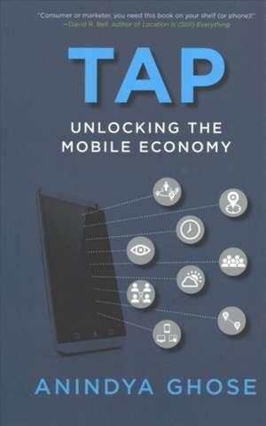 Tap – Unlocking the Mobile Economy de Anindya Ghose