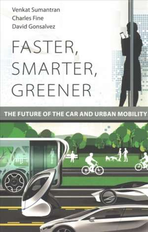 Faster, Smarter, Greener – The Future of the Car and Urban Mobility de Venkat Sumantran