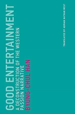 Good Entertainment – A Deconstruction of the Western Passion Narrative de Byung–chul Han
