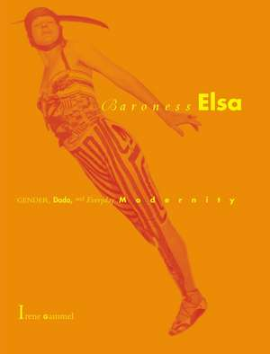 Baroness Elsa – Gender, Dada and Everyday Modernity –– A Cultural Biography