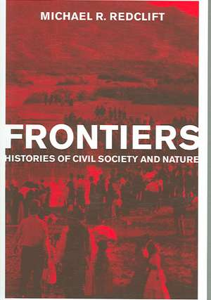 Frontiers – Histories of Civil Society and Nature de Michael R Redclift