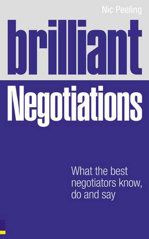 Brilliant Negotiations: What the best Negotiators Know, Do and Say de Dr Nic Peeling