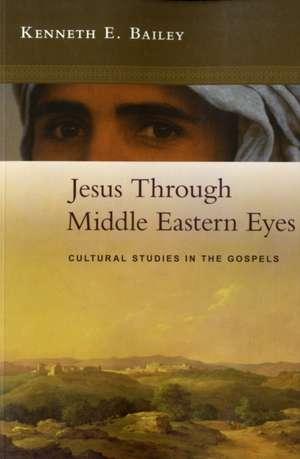 Jesus Through Middle Eastern Eyes de Kenneth Bailey