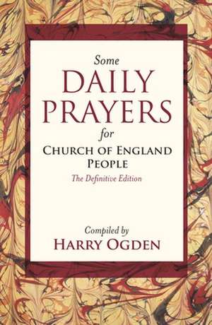 Some Daily Prayers for Church of England People de Harry Ogden