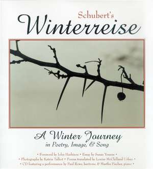 Schubert's Winterreise: A Winter Journey in Poetry, Image, and Song de Franz Schubert