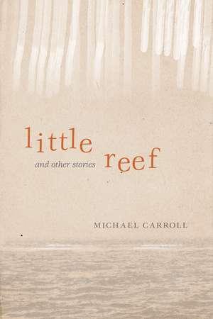 Little Reef and Other Stories de Michael Carroll