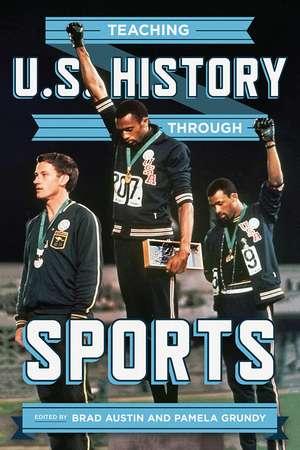 Teaching U.S. History through Sports de Brad Austin