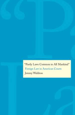 """""""Partly Laws Common to All Mankind"""": Foreign Law in American Courts de Jeremy Waldron"""
