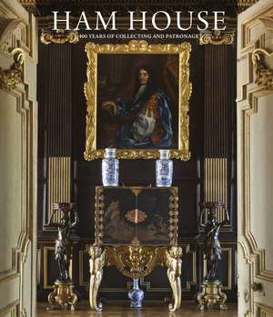 Ham House – Four Hundred Years of Collecting and Patronage