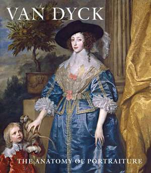 Van Dyck – The Anatomy of Portraiture
