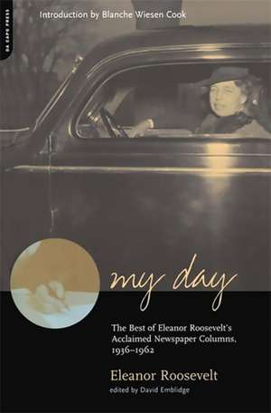 My Day: The Best Of Eleanor Roosevelt's Acclaimed Newspaper Columns, 1936-1962 de Eleanor Roosevelt
