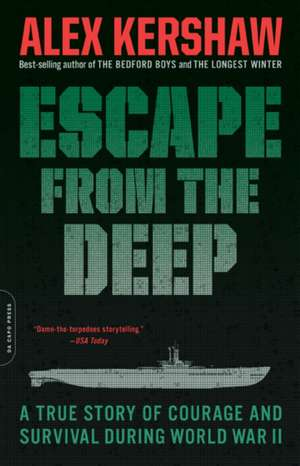 Escape from the Deep: A True Story of Courage and Survival During World War II de Alex Kershaw