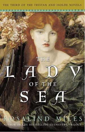 The Lady of the Sea:  The Third of the Tristan and Isolde Novels de Rosalind Miles