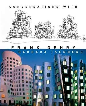 Conversations with Frank Gehry de Barbara Isenberg