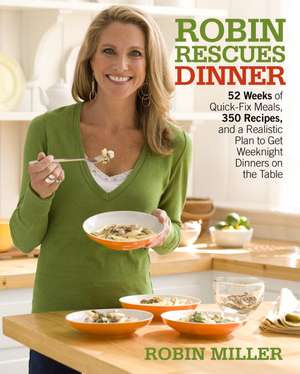 Robin Rescues Dinner: 52 Weeks of Quick-Fix Meals, 350 Recipes, and a Realistic Plan to Get Weeknight Dinners on the Table de Robin Miller