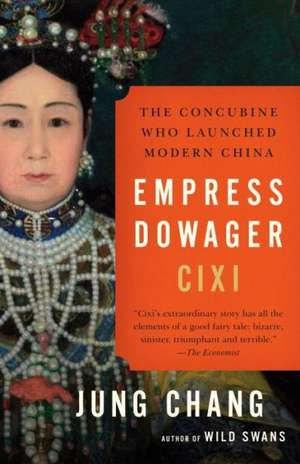 Empress Dowager CIXI:  The Concubine Who Launched Modern China de Jung Chang