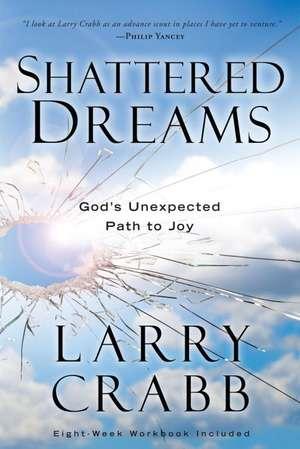 Shattered Dreams:  God's Unexpected Path to Joy de Larry Crabb