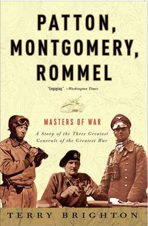 Patton, Montgomery, Rommel:  Masters of War de Terry Brighton