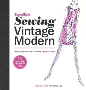BurdaStyle Sewing Vintage Modern:  Mastering Iconic Looks from the 1920s to 1980s [With Pattern(s)] de Nora Abousteit