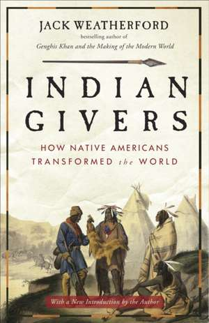 Indian Givers:  How Native Americans Transformed the World de Jack Weatherford