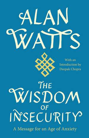 The Wisdom of Insecurity:  A Message for an Age of Anxiety de Alan W. Watts