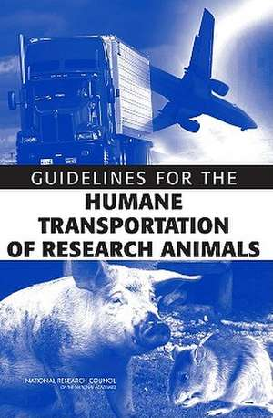 Guidelines for the Humane Transportation of Research Amimals:  Maximizing Potential de  Committee on Guidelines for the Humane Transportation of Laboratory Animals