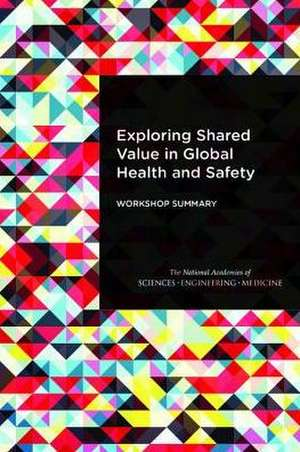 Exploring Shared Value in Global Health and Safety: Workshop Summary