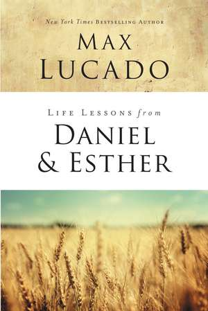 Life Lessons from Daniel and Esther: Faith Under Pressure de Max Lucado