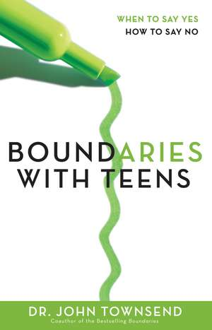 Boundaries with Teens: When to Say Yes, How to Say No de John Townsend