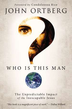 Who Is This Man?: The Unpredictable Impact of the Inescapable Jesus de John Ortberg