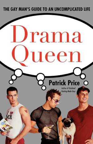 Drama Queen:  The Gay Man's Guide to an Uncomplicated Life de Patrick Price
