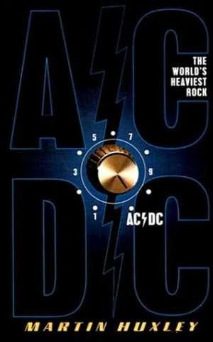 AC/DC:  The World's Heaviest Rock de Martin Huxley
