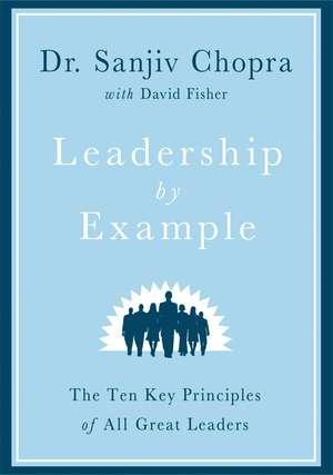 Leadership by Example:  The Ten Key Principles of All Great Leaders de Sanjiv Chopra