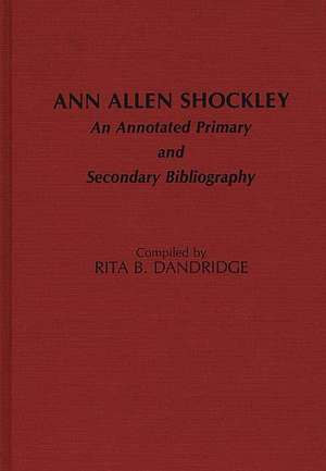 Ann Allen Shockley:  An Annotated Primary and Secondary Bibliography de Rita B. Dandridge