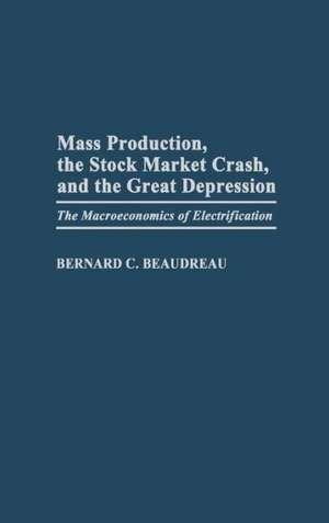 Mass Production, the Stock Market Crash, and the Great Depression:  The Macroeconomics of Electrification de Bernard C. Beaudreau