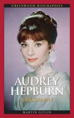 Audrey Hepburn:  A Biography de Martin Gitlin