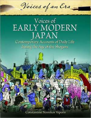 Voices of Early Modern Japan:  Contemporary Accounts of Daily Life During the Age of the Shoguns de Constantine Nomikos Vaporis