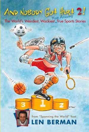 And Nobody Got Hurt 2!: The World's Weirdest, Wackiest, Most Amazing True Sports Stories de Len Berman