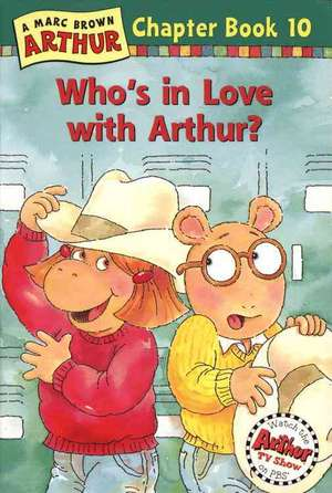 Who's in Love with Arthur?: An Arthur Chapter Book de Marc Brown