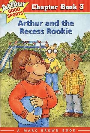 Arthur and the Recess Rookie: Arthur Good Sports Chapter Book 3 de Marc Brown