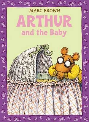 Arthur and the Baby: A Classic Arthur Adventure de Marc Brown