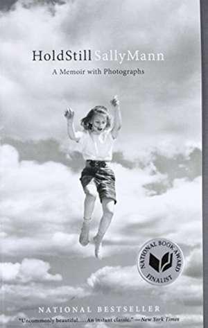 Hold Still: A Memoir with Photographs de Sally Mann